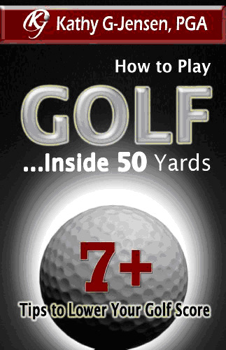 Kathy G-Jensen How to Play Golf inside 50 yards